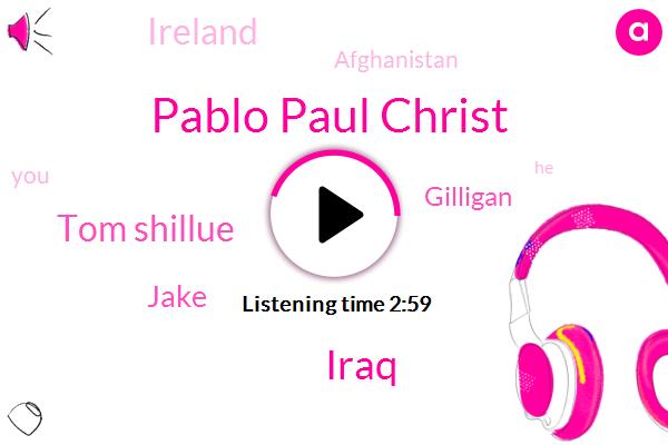 Pablo Paul Christ,Iraq,Tom Shillue,Jake,Gilligan,Ireland,Afghanistan