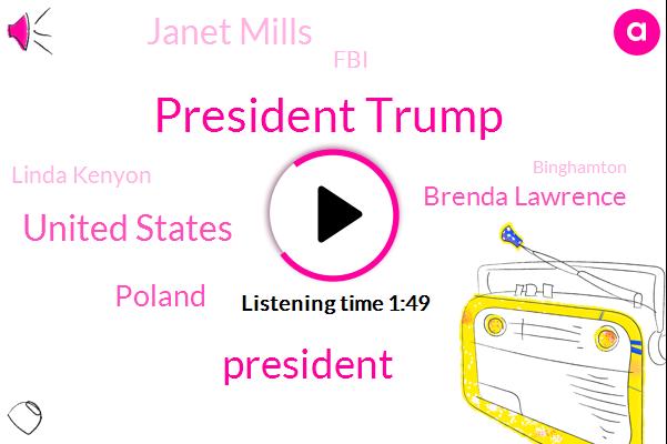 President Trump,United States,Poland,Brenda Lawrence,ABC,Janet Mills,FBI,Linda Kenyon,Binghamton,Representative,Boston Bruins,Riley,Washington,White House,Brun,Saint Louis,NHL