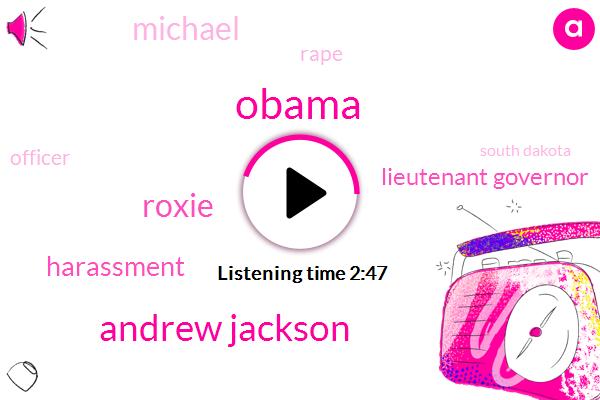 Barack Obama,Andrew Jackson,Roxie,Harassment,Lieutenant Governor,Michael,Rape,Officer,South Dakota,Six Thousand Dollars