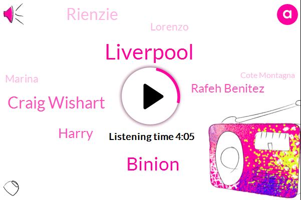 Liverpool,Binion,Craig Wishart,Harry,Rafeh Benitez,Rienzie,Lorenzo,Marina,Cote Montagna,Marino,England,Phil,Chan,Fifty Seven Minutes,Three Minutes,Forty Minute,Five Years