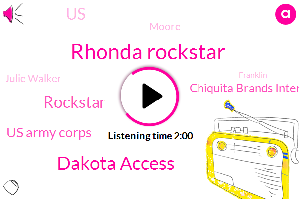 Rhonda Rockstar,Dakota Access,Rockstar,Us Army Corps,Chiquita Brands International,United States,Moore,Julie Walker,Franklin,Missouri River,Keith Peters,Army,Sioux,Hundred Forty Degree
