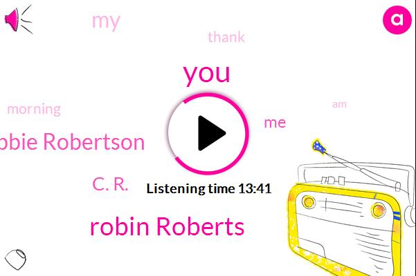 Robin Roberts,Robbie Robertson,C. R.