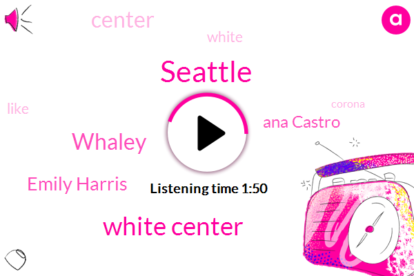 Seattle,White Center,Whaley,Emily Harris,Ana Castro