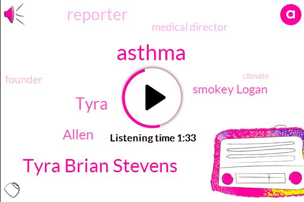 Asthma,Tyra Brian Stevens,Tyra,Allen,Smokey Logan,Reporter,Medical Director,Founder