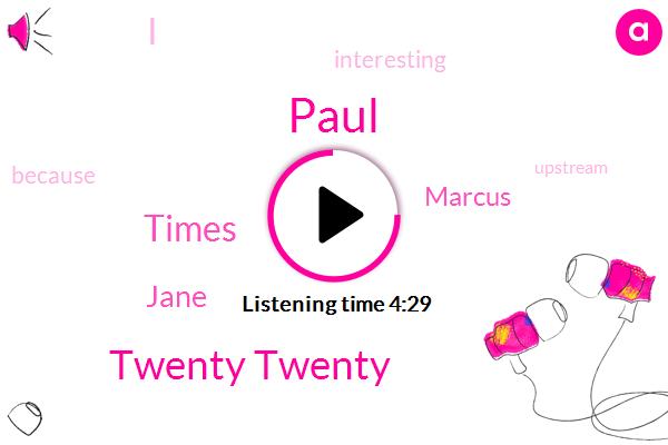Paul,Twenty Twenty,Times,Jane,Marcus