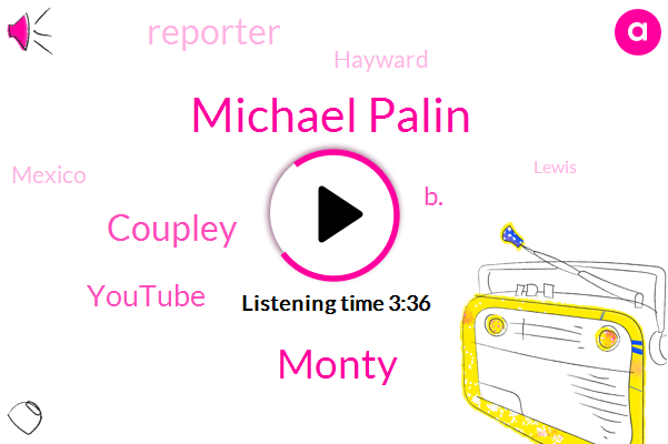 Michael Palin,Monty,Coupley,Youtube,B.,Reporter,Hayward,Mexico,Lewis,AI,Jones,One Hundred Ninety Two Degrees,Two Billion Pounds