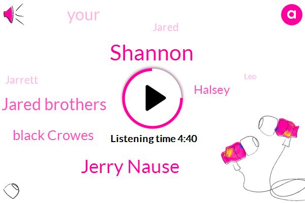 Shannon,Jerry Nause,Jared Brothers,Black Crowes,Halsey,Jared,Jarrett,LEO