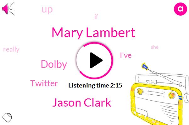 Mary Lambert,Jason Clark,Dolby,Twitter