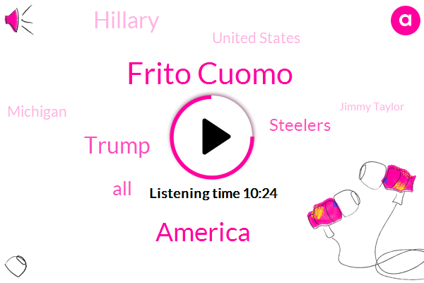 Frito Cuomo,America,Donald Trump,Steelers,Hillary,United States,Michigan,Jimmy Taylor,Jonah,Houston,Jerry,Brian,Pearl Harbor,Depression,Religious Persecution,FOX,Peoria