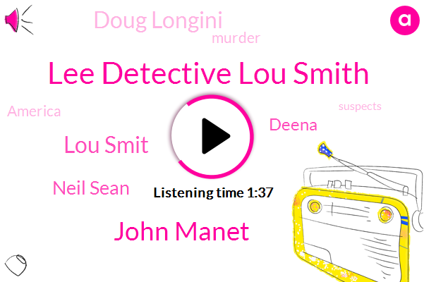 Lee Detective Lou Smith,John Manet,Lou Smit,Neil Sean,Deena,Doug Longini,Murder,America