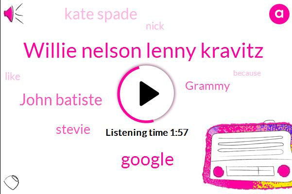 Willie Nelson Lenny Kravitz,John Batiste,Google,Stevie,Grammy,Kate Spade,Nick