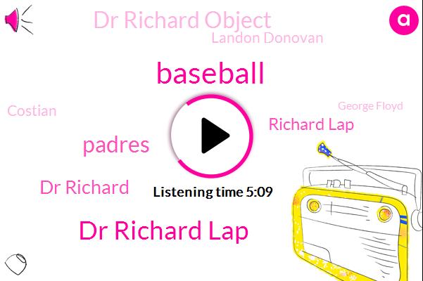 Dr Richard Lap,Baseball,Padres,Dr Richard,Richard Lap,Dr Richard Object,Landon Donovan,Costian,George Floyd,Betsy