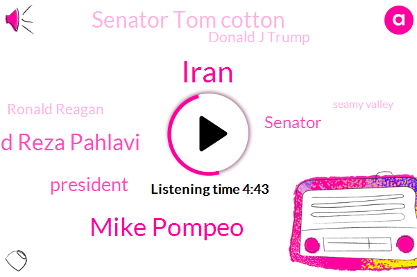 Iran,Mike Pompeo,Iran Mohammad Reza Pahlavi,President Trump,Senator,Senator Tom Cotton,Donald J Trump,Ronald Reagan,Seamy Valley,United States,Rollie,Ruth,Harani,Hizbollah,CAL,RON,Thirty Years,One Day