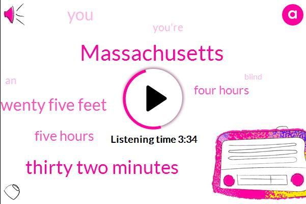 Massachusetts,Thirty Two Minutes,Twenty Five Feet,Five Hours,Four Hours