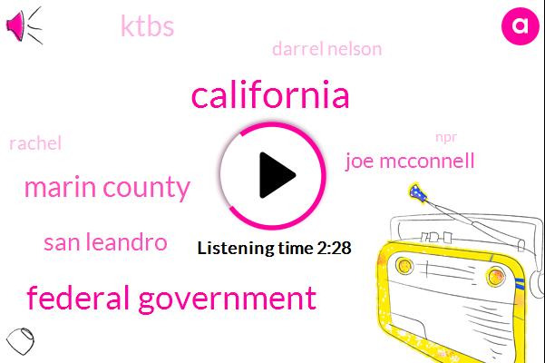California,Federal Government,Marin County,San Leandro,Joe Mcconnell,Ktbs,Darrel Nelson,Rachel,NPR,Bay Bridge,Twenty Five Seconds