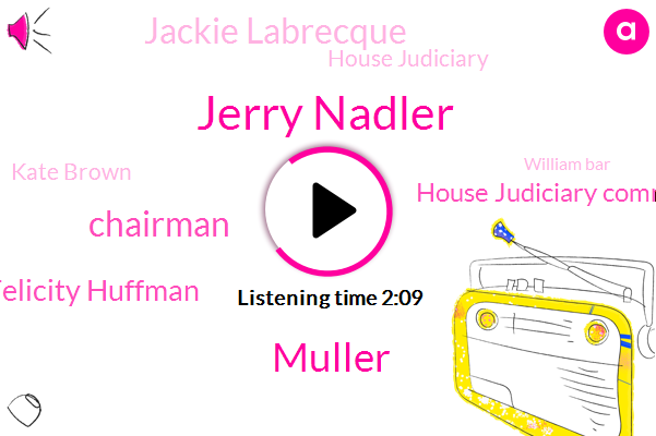 Jerry Nadler,Muller,Chairman,ABC,Felicity Huffman,House Judiciary Committee,Jackie Labrecque,House Judiciary,Kate Brown,William Bar,Laurie Lachlan,Congress,White House,Boston Courthouse,California,Rob De,Attorney