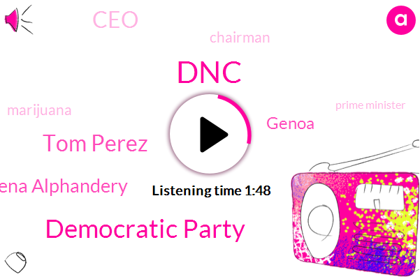DNC,Democratic Party,Tom Perez,Lena Alphandery,Genoa,CEO,Chairman,Marijuana,Prime Minister,Christina,Los Angeles,Kpfk,Italy,Berkeley,Fresno,One Hundred Thirty Five Million Dollars,Six Months