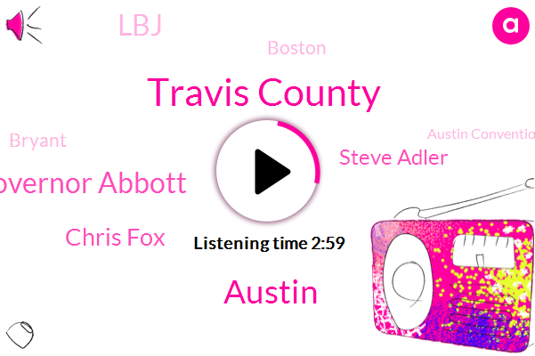 Travis County,Austin,Governor Abbott,Chris Fox,Steve Adler,LBJ,Boston,Bryant,Austin Convention Center,Houston,Bester,Fort Worth,United States,San Antonio,National Guard,Dallas