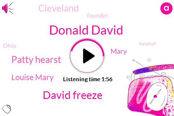 Donald David,David Freeze,Patty Hearst,Louise Mary,Mary,Cleveland,Founder,Ohio,Baseball