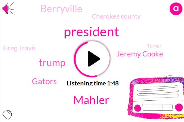 President Trump,Mahler,Donald Trump,Gators,Jeremy Cooke,Berryville,Cherokee County,Greg Travis,Turner,Austin,San Pedro,Russia,W. O. A.,Henderson County,Texas,Erik Sharp,Two Billion Dollars,Thirty Nine Year,Twelve Hundred W,Fifteen Year