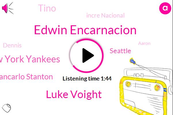 Edwin Encarnacion,Luke Voight,New York Yankees,Giancarlo Stanton,Seattle,Tino,Incre Nacional,Dennis,Aaron,Gleyber Torres,Gorey