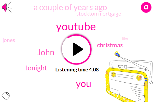 Youtube,John,Tonight,Christmas,A Couple Of Years Ago,Stockton Mortgage,Jones,ONE