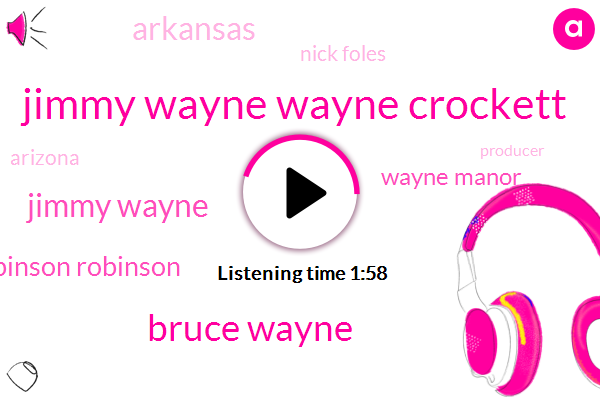 Jimmy Wayne Wayne Crockett,Bruce Wayne,Jimmy Wayne,Bruce Wayne Robinson Robinson,Wayne Manor,Arkansas,Nick Foles,Arizona,Producer,Rosa Al Ghul,Tom Brady,Lawson,Jimmy,Advil,Fayetteville,Rob Gronkowski,Willie Tua,Omar,America
