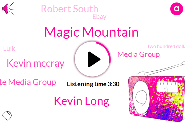 Magic Mountain,Kevin Long,Kevin Mccray,Southgate Media Group,Media Group,Robert South,Ebay,Luik,Two Hundred Dollars,Thirty Percent,Two Weeks