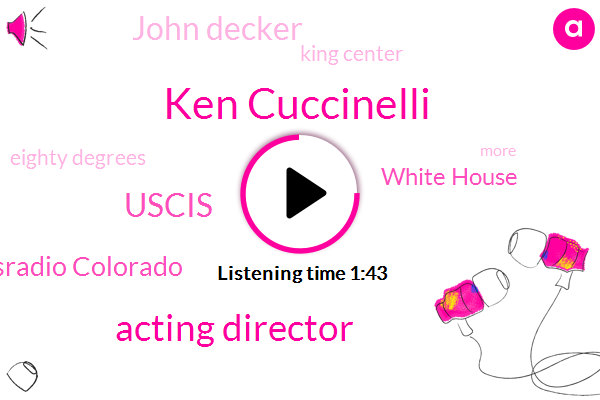 Ken Cuccinelli,Acting Director,Uscis,Kayley Newsradio Colorado,White House,John Decker,King Center,Eighty Degrees