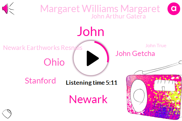 John,Newark,Ohio,John Getcha,Stanford,Margaret Williams Margaret,John Arthur Gatera,Newark Earthworks Resnais,John True,Stanford University,John Arthur,John Route,Barbara,United States,Great Circle Mound,Danny,Major Charles J,Ohio National