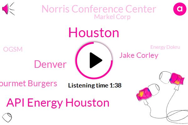 Houston,Api Energy Houston,Bubbas Gourmet Burgers,Denver,Jake Corley,Norris Conference Center,Markel Corp,Ogsm,Energy Dokru,Liberty Oilfield Services,Aberdeen Scotland,Pittsburgh,TSA,Doku,Petroleum Club,Patrick