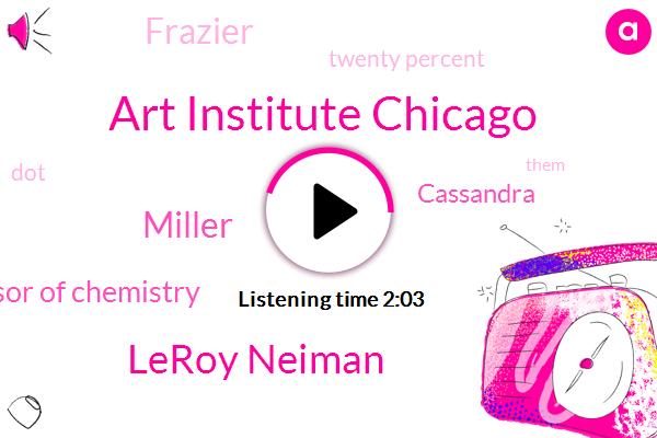 Art Institute Chicago,Leroy Neiman,Miller,Professor Of Chemistry,Cassandra,Frazier,Twenty Percent