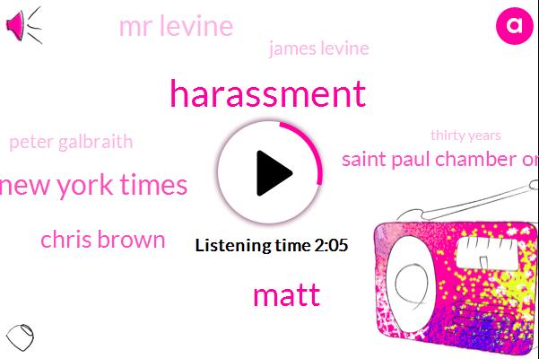 Harassment,Matt,New York Times,Chris Brown,Saint Paul Chamber Orchestra,Mr Levine,James Levine,Peter Galbraith,Thirty Years,40 Years