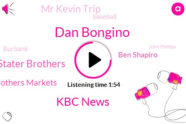 Dan Bongino,Kbc News,Stater Brothers,Brothers Markets,Ben Shapiro,Mr Kevin Trip,Baseball,Burbank,John Phillips,Boston Red Sox,Woodlake,Fallbrook,Bianca Smith,Lakers,Seahawks,ABC,Clippers,Grizzlies