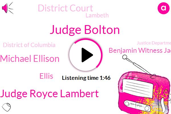 Judge Bolton,Judge Royce Lambert,Michael Ellison,Ellis,Benjamin Witness Jack,District Court,Lambeth,District Of Columbia,Justice Department,United States,Goldsmith,President Trump,Martin Liederman