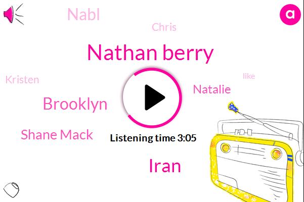 Nathan Berry,Iran,Brooklyn,Shane Mack,Natalie,Nabl,Chris,Kristen,Eighteen Year