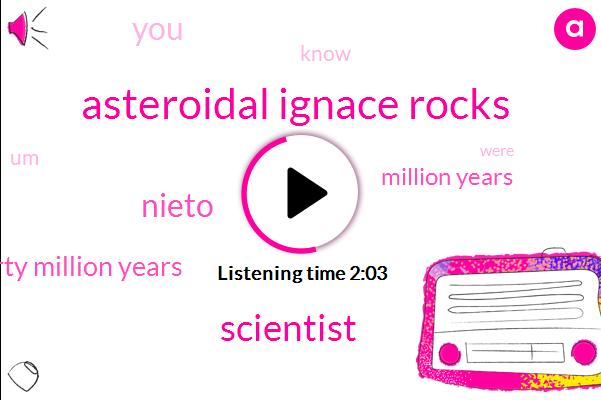 Asteroidal Ignace Rocks,Scientist,Nieto,Thirty Million Years,Million Years