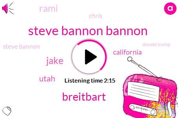 Steve Bannon Bannon,Breitbart,Jake,Utah,California,Rami,Chris,Steve Bannon,Donald Trump,Glenn Beck,Orrin