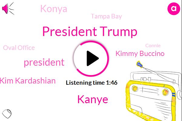 President Trump,Kanye,Kim Kardashian,Kimmy Buccino,Konya,Tampa Bay,Oval Office,Connie,White House,Ten Minutes