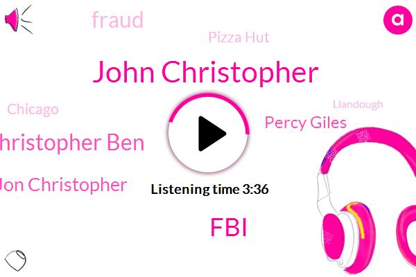 John Christopher,FBI,John Christopher Ben,Jon Christopher,Percy Giles,Fraud,Pizza Hut,Chicago,Llandough,Henry,Ward,Edna,Scott,Ten Thousand Dollars,One Day