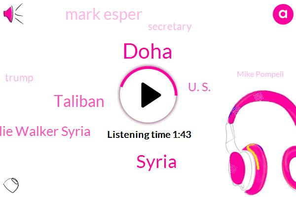 Doha,Syria,Taliban,Julie Walker Syria,U. S.,Mark Esper,Secretary,Donald Trump,Mike Pompeii,Congressman Jim Clyburn,Afghanistan,White House,Tom Steiner,America,Grohl,Bernie Sanders