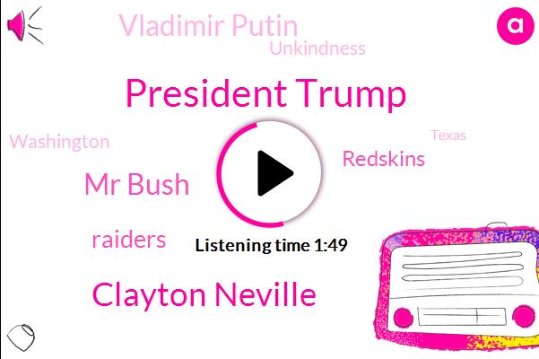 President Trump,Clayton Neville,Mr Bush,Raiders,Redskins,Vladimir Putin,Unkindness,Washington,Texas,Houston,Joe Ramsey,Matthew Chance,Xi Jinping,America,United States,NFL,Broncos,Christopher,Argentina