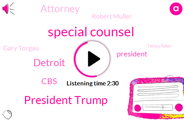 Special Counsel,President Trump,Detroit,CBS,Attorney,Robert Muller,Gary Torgau,Tanya Allen,William Barr,Leonard Steinhorn,Consultant,Vicki Thomas,William Bar,Deborah Rodriguez,Chemical Bank,Congress,Skillman Foundation,Vicky,Russia