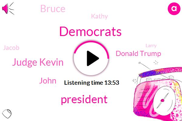 Democrats,President Trump,Judge Kevin,Donald Trump,John,Bruce,Kathy,Jacob,Larry,Maryland,Bruce Elliott,Chris Coons,Napa,CNN,Wcbs,Rush,Venturi,Mitch Mcconnell,Lebron James,DC