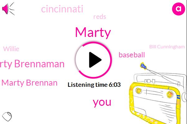 Marty Brennaman,Marty,Marty Brennan,Baseball,Cincinnati,Reds,Willie,Bill Cunningham,Michaels,Kearns,Johnny,Iran,Bengals,Marnie,Aleck,Basketball,Mardi,Jeff,Tracy