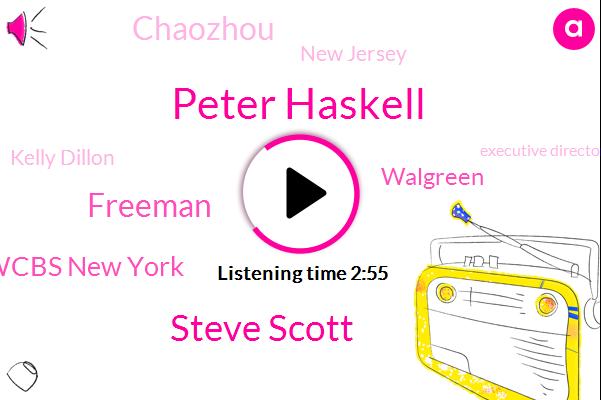 Peter Haskell,Steve Scott,Freeman,Wcbs New York,Walgreen,Chaozhou,New Jersey,Kelly Dillon,Executive Director,York,Queens,Fifteen Minutes