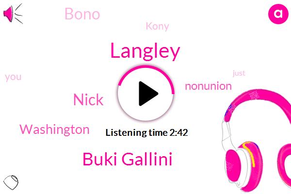 Langley,Buki Gallini,Kiro,Nick,Washington,Nonunion,Bono,Kony