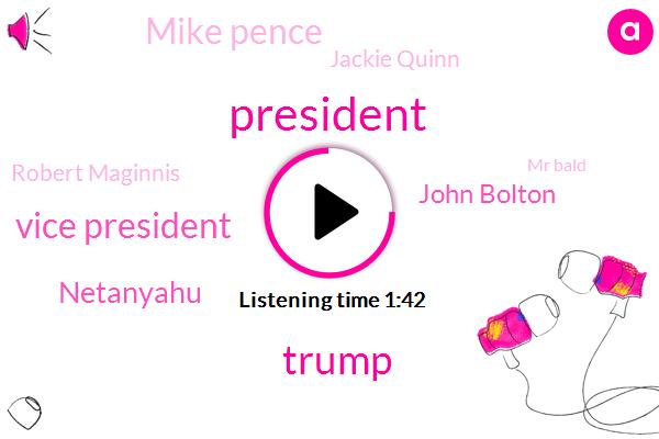 Vice President,President Trump,Donald Trump,Netanyahu,John Bolton,Mike Pence,Jackie Quinn,Robert Maginnis,Mr Bald,Military Analyst,Frank,Antonio Guterres,Prime Minister,Keith Peters,Stefan,U. N.