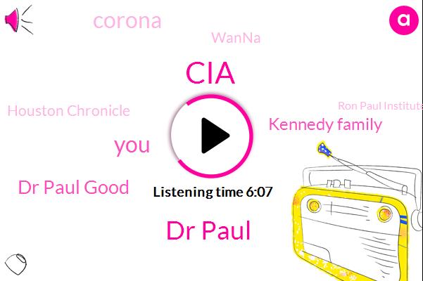 Dr Paul,CIA,Dr Paul Good,Kennedy Family,Corona,Wanna,Houston Chronicle,Ron Paul Institute Dot Org,Ron Paul Institute,Texas,West,California