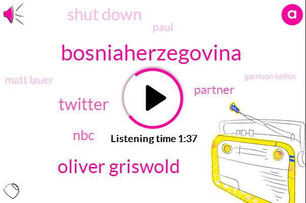 Bosniaherzegovina,Oliver Griswold,Twitter,NBC,Partner,Shut Down,Paul,Matt Lauer,Garrison Keillor,Twenty Year